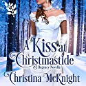 A Kiss at Christmastide Audiobook by Christina McKnight Narrated by Anne Marie Damman