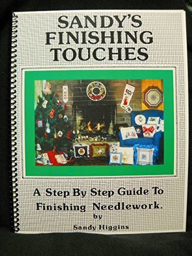 Sandy's Finishing Touches: A Step-By-Step Guide to Needlework Finishing by Higgins, Sandra B. (1998) Spiral-bound
