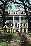 A Journey to Freedom, Steven W. Moore, 1450234879