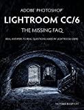 img - for Adobe Photoshop Lightroom CC/6 - The Missing FAQ - Real Answers to Real Questions Asked by Lightroom Users book / textbook / text book