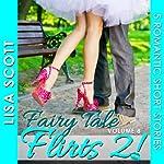 Fairy Tale Flirts 2!: 5 Romantic Short Stories: The Flirts! Short Story Collections | Lisa Scott