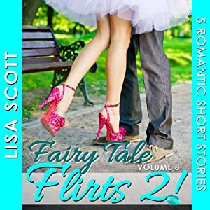 Fairy Tale Flirts 2!: 5 Romantic Short Stories Audiobook