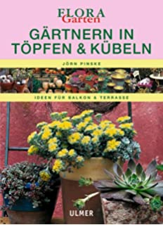 Pflanzen In Töpfen & Kübeln Besser Gärtnern: Amazon.de: Royal ... Pflanzen Topfen Kubeln Terrasse