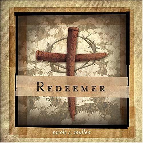 Redeemer (Redeemer The Best Of Nicole C Mullen)