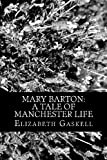 Mary Barton: a Tale of Manchester Life, Elizabeth Gaskell, 1477666230