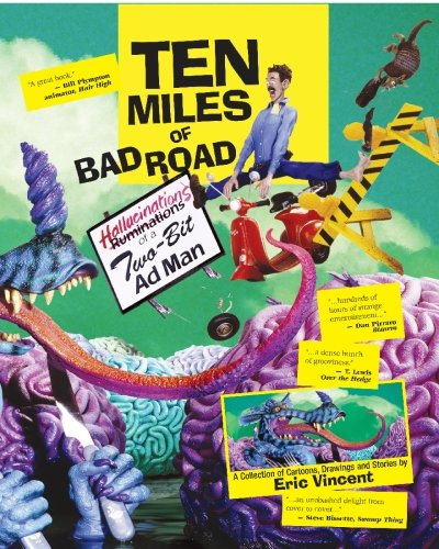 Ten Miles Of Bad Road: Hallucinations Of A Two-Bit Adman- A Cartoon Collection By Eric Vincent pdf