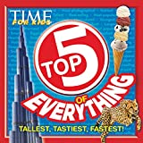 TIME FOR KIDS Top 5 of Everything : Tallest, Tastiest, Fastest!