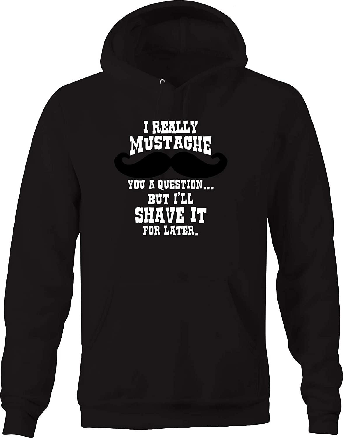 Lifestyle Graphix I Really Mustache You a Question but Ill Shave it for Later Hoodies for Men