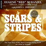 Scars and Stripes: The True Story of One Man's Courage Facing Death as a POW in Vietnam | Eugene Red McDaniel
