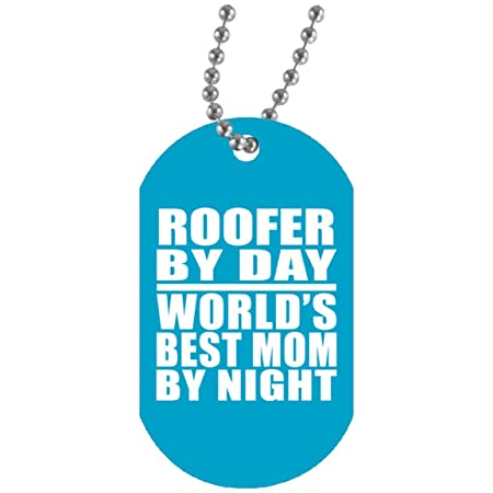 Roofer By Day Worlds Best Mom By Night - Military Dog Tag ...