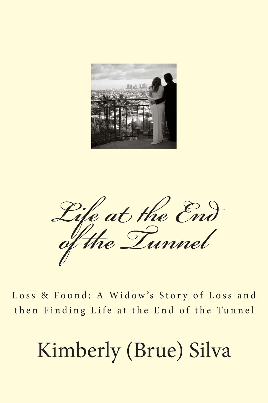 Download Life At the End of the Tunnel: A Widow's Story of Loss and then Finding Life at the End of the Tunnel ebook
