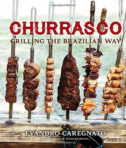 Churrasco: Grilling the Brazilian Way by Evandro Caregnato (2016-03-01)