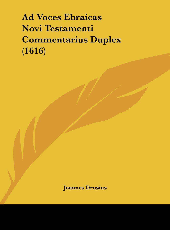 Download Ad Voces Ebraicas Novi Testamenti Commentarius Duplex (1616) (Latin Edition) pdf