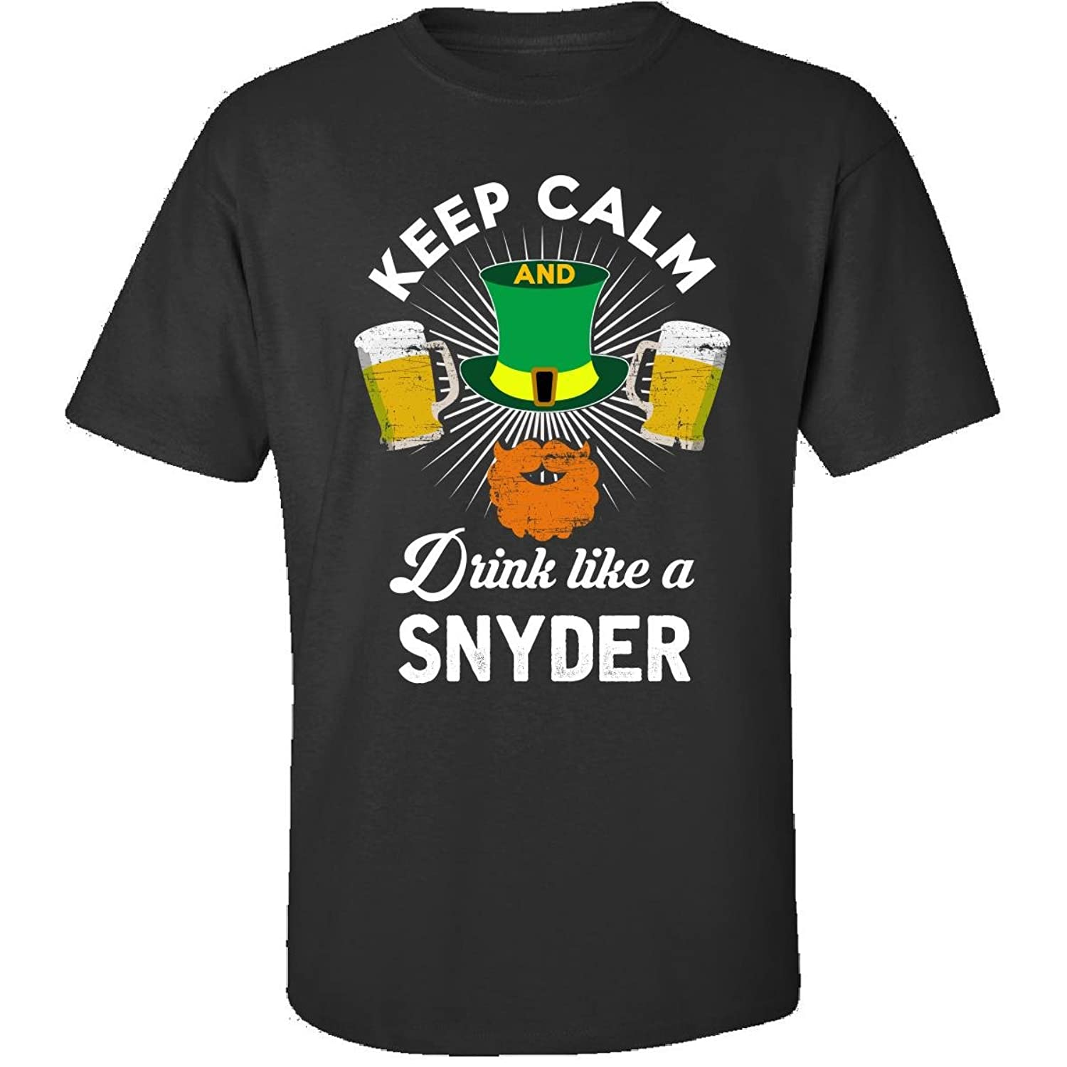 St Patricks Day Keep Calm Drink Like A Snyder Gift - Adult Shirt