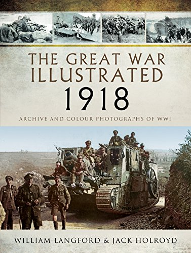 (The Great War Illustrated 1918: Archive and Colour Photographs of WWI )