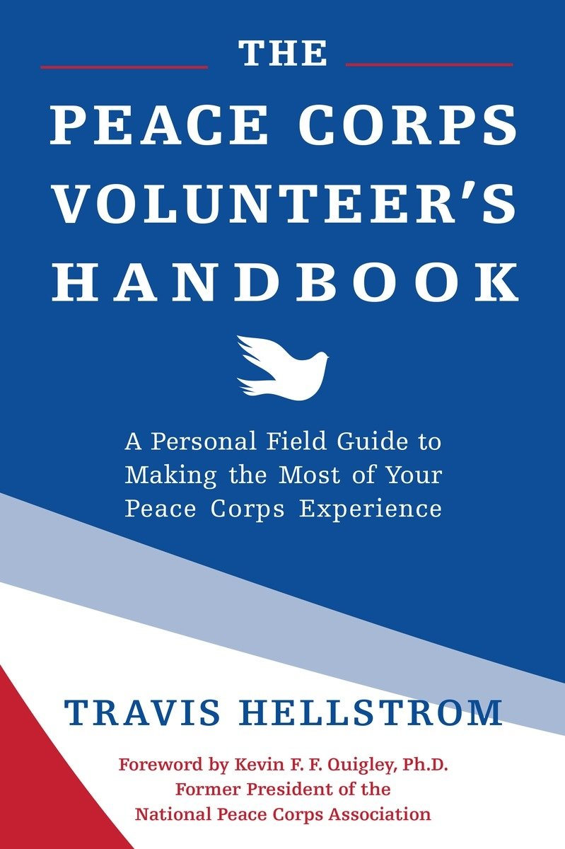 The peace corps volunteers handbook a personal field guide to the peace corps volunteers handbook a personal field guide to making the most of your peace corps experience travis hellstrom kevin quigley phd fandeluxe Choice Image