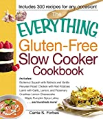 The Everything Gluten-Free Slow Cooker Cookbook: Includes Butternut Squash with Walnuts and Vanilla, Peruvian Roast Chicken with Red Potatoes, Lamb with ... Lattes...and hundreds more! (Everything)