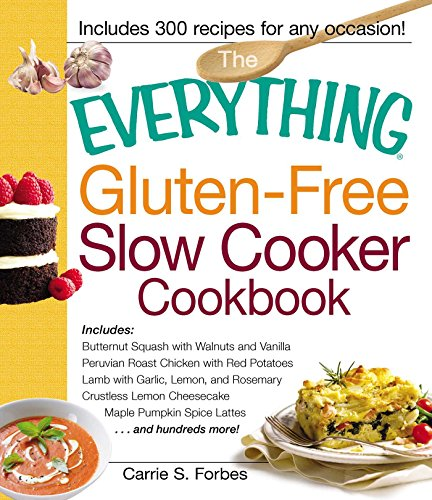 The Everything Gluten-Free Slow Cooker Cookbook: Includes Butternut Squash with Walnuts and Vanilla, Peruvian Roast Chicken with Red Potatoes, Lamb with ... Lattes...and hundreds more! (Everything®) (Nut Butter Recipes)