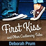 First Kiss and Other Cautionary Tales | Deborah Prum