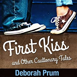 First Kiss and Other Cautionary Tales