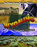 Wyoming: Past and Present (The United States: Past and Present)