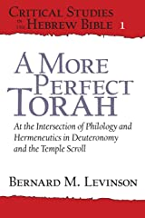 A More Perfect Torah (At the Intersection of Philology and Hermeneutics in Deuteronomy and the Temple Scroll) Paperback
