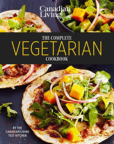 Canadian Living: Complete Vegetarian by Canadian Living Test kitchen
