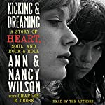 Kicking and Dreaming: A Story of Heart, Soul, and Rock and Roll | Ann Wilson,Nancy Wilson