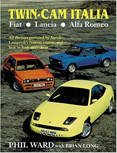 Twin Cam Italia: Fiat, Lancia, Alfa Romeo - All the Cars Powered by Aurelio Lampredis Famous Engine and How to Look After Them Cars That Aurelio Lampredi ...