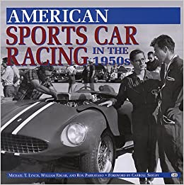 American Sports Car Racing In The 1950s: Michael T. Lynch, William Edgar,  Ron Parravano: 9780760303672: Amazon.com: Books