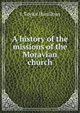 A History of the Missions of the Moravian Church, J. Taylor Hamilton, 5518817908