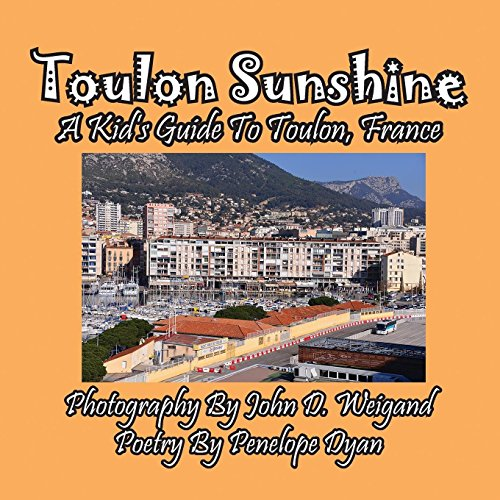 Toulon Sunshine -- A Kid's Guide To Toulon, France by Bellissima Publishing LLC