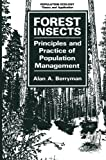 Forest Insects: Principles and Practice of Population Management (Population Ecology), Alan A. Berryman, 1468450824