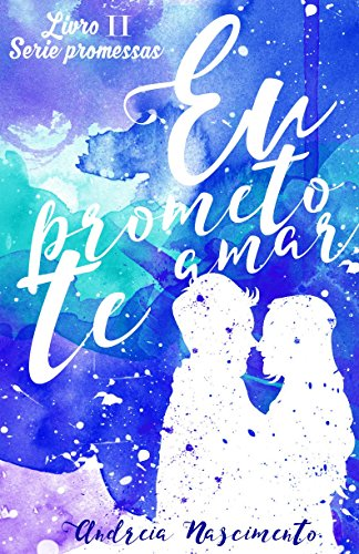 Eu Prometo Te Amar (Promessas Livro 2)