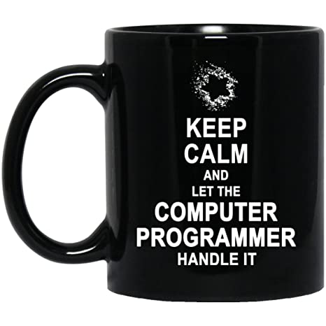 Birthday Gag Gifts for Computer Programmer - Keep Calm And Let The Computer Programmer Handle It