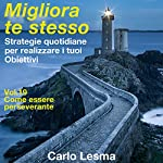 Come essere perseverante: Strategie quotidiane per realizzare i tuoi obiettivi (Migliora te stesso 19) | Carlo Lesma