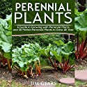 Perennial Plants: Grow All Year Round with Perrenial Plants, Vegetables, Berries, Herbs, Fruits, Harvest Forever, Gardening, Mini Farm, Permaculture, Horticulture, Self Sustainable Living off Grid Audiobook by Jim Gears Narrated by John Fiore