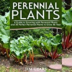 Perennial Plants: Grow All Year Round with Perrenial Plants, Vegetables, Berries, Herbs, Fruits, Harvest Forever, Gardening, Mini Farm, Permaculture, Horticulture, Self Sustainable Living off Grid | Jim Gears