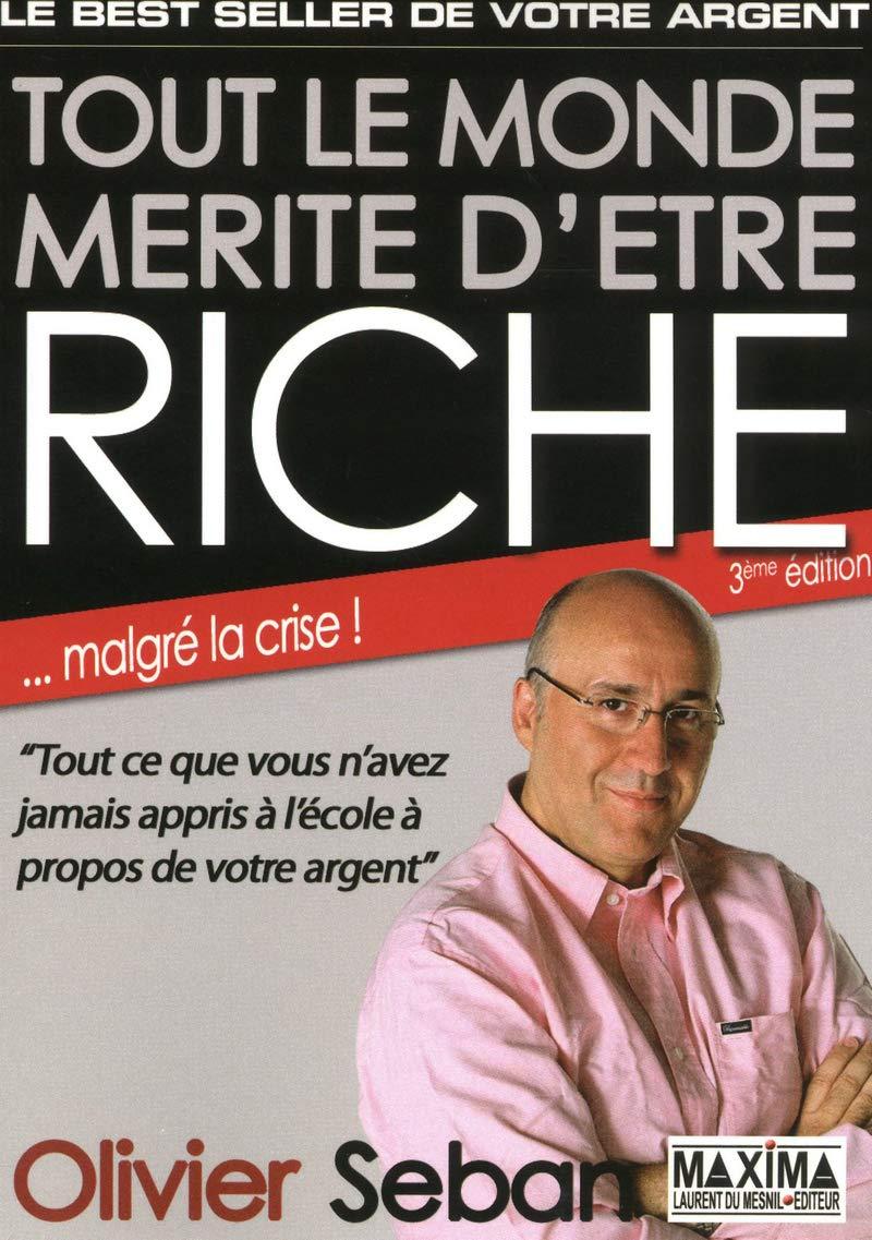 Amazon.fr - TOUT LE MONDE MERITE D'ETRE RICHE - 3ème Edition - Seban, Olivier - Livres