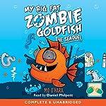 My Big Fat Zombie Goldfish: The SeaQuel | Mo O'Hara