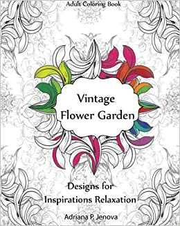 Adult Coloring Book Vintage Flower Garden Designs For Inspirations Relaxation Creative Stress Relieving