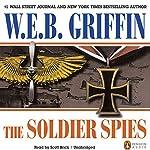 The Soldier Spies: A Men at War Novel, Book 3 | W. E. B. Griffin