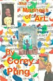 The Madness of Art: Short Stories, Corey Pung, 1466314443