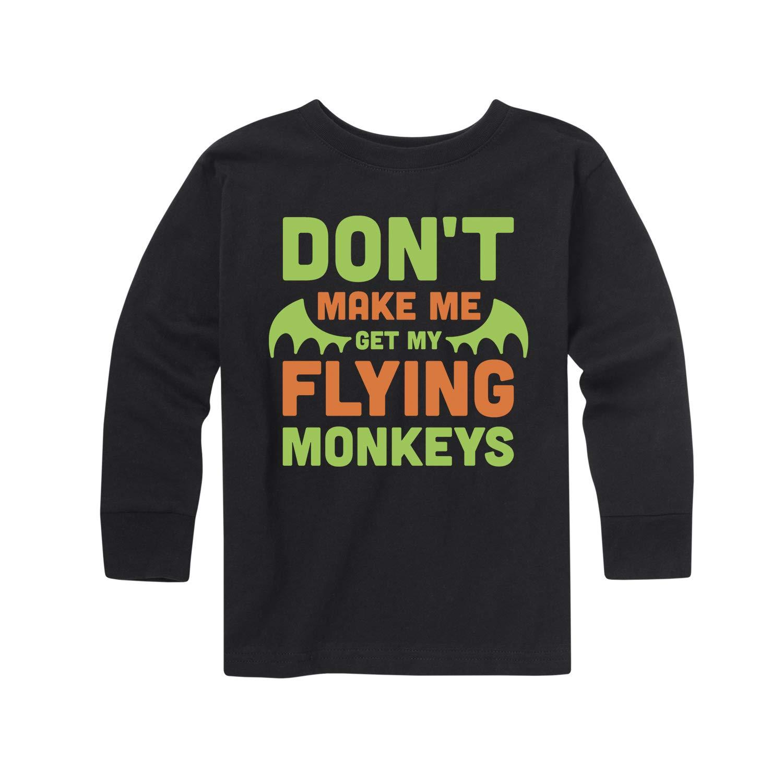 Dont Make Me Get Flying Monkeys Toddler Long Sleeve Tee