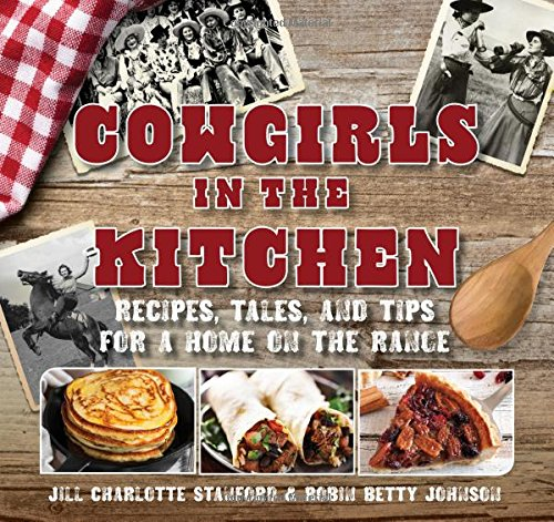 Cowgirls in the Kitchen: Recipes, Tales, and Tips for a Home on the Range by Jill Stanford, Robin Betty Johnson
