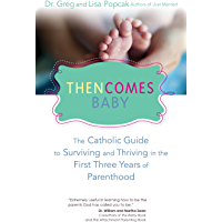 Then Comes Baby: The Catholic Guide to Surviving and Thriving in the First Three Years of Parenthood (English Edition)