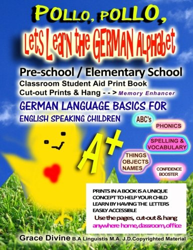Pollo, Pollo, Lets Learn the German Alphabet Pre-school / Elementary School Classroom Student Aid Print Book Cut-out Prints & Hang: Memory Enhancer ... Language Basics for English Speaking Children PDF