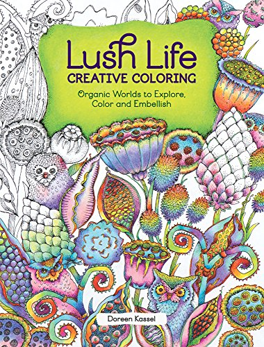 Lush Life Creative Coloring: Organic Worlds to Explore, Color and Embellish