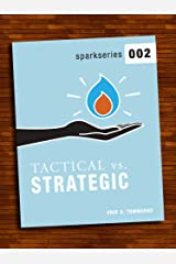 Spark Series 002: Tactical vs. Strategic (Go Booklets Book 1) Kindle Edition