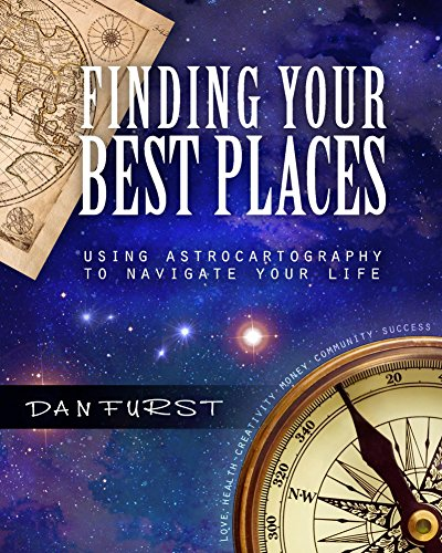 Finding Your Best Places: Using Astrocartography to Navigate Your Life (Dan Furst's Astrocartography Book 1)